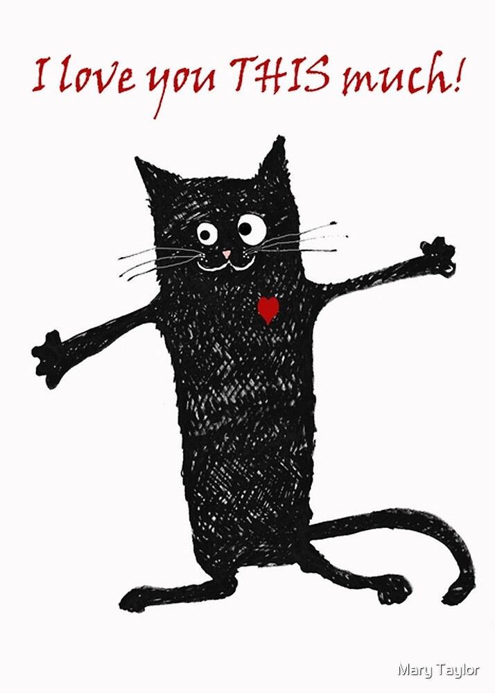 """Crazy black cat, I love you this much."" by Mary Taylor ..."