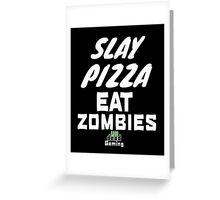 slay pizza eat zombies Greeting Card