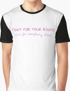 Fight for your Rights (and for Everybody Else's) Graphic T-Shirt