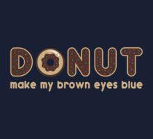 Donut Make My Brown Eyes Blue Kids Tee