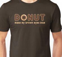 Donut Make My Brown Eyes Blue Unisex T-Shirt