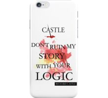 """Castle """"Don't Ruin My Story With Your Logic"""" iPhone Case/Skin"""
