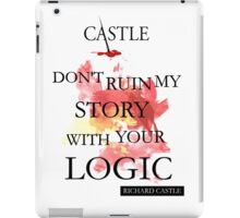 "Castle ""Don't Ruin My Story With Your Logic"" iPad Case/Skin"