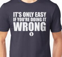 It's Only Easy If You're Doing It Wrong Unisex T-Shirt
