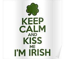 Keep Calm and Kiss Me I'm Irish Poster