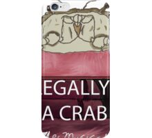 Legally a Crab- The Musical iPhone Case/Skin