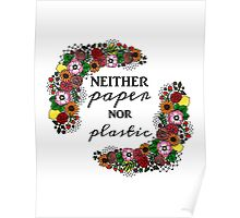 Neither Paper Nor Plastic Poster