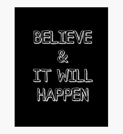 Believe And It Will Happen Typography Photographic Print