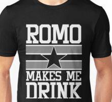 Romo Makes Me Drink Unisex T-Shirt