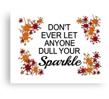 Don't Ever Let Anyone Dull Your Sparkle Canvas Print
