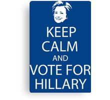 Keep calm and vote for Hillary Canvas Print