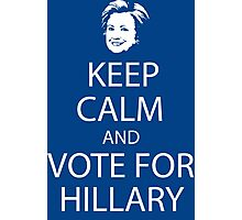 Keep calm and vote for Hillary Photographic Print