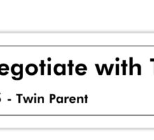Never negotiate with Terrorists or Twins - Twin Parent Sticker