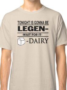 Legend - Wait for It - Dairy Classic T-Shirt