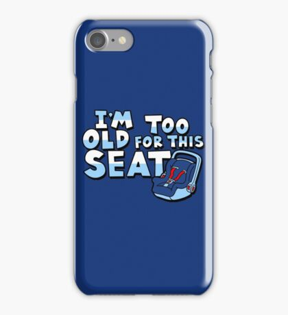 I'm too old for this seat iPhone Case/Skin