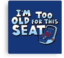 I'm too old for this seat Canvas Print