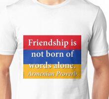Friendship Is Not Born - Armenian Proverb Unisex T-Shirt