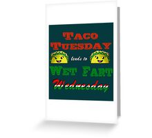 Taco Tuesday leads to Wet Fart Wednesday Greeting Card