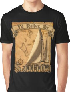 I'd Rather Be Sailing Graphic T-Shirt