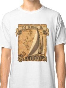I'd Rather Be Sailing Classic T-Shirt