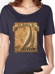 I'd Rather Be Sailing Women's Relaxed Fit T-Shirt