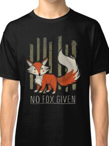No fox given Classic T-Shirt