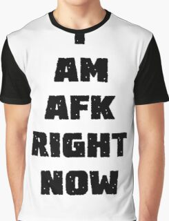 i am afk right now Graphic T-Shirt
