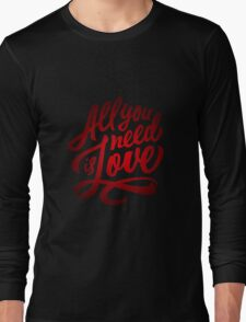 All you need is love - Love Inspirational Quote Long Sleeve T-Shirt