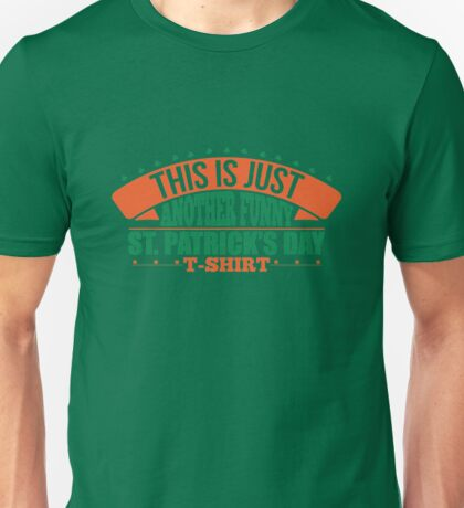 This is just another funny St. Patrick's Day T-Shirt Unisex T-Shirt