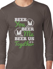 St. Patrick's Day: Beer you, beer me, beer us togehter Long Sleeve T-Shirt