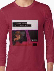 If young metro don't trust you Long Sleeve T-Shirt