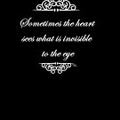 Sometimes the heart sees what is invisible to the eye  by Tia Knight