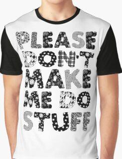 Please Don't Make Me Do Stuff Graphic T-Shirt