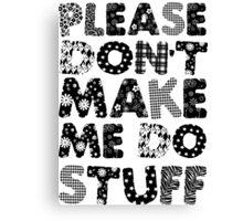 Please Don't Make Me Do Stuff Canvas Print