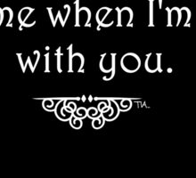 I'm much more me when I'm with you. Sticker