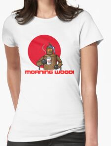 Good Morning Wood!!! Womens Fitted T-Shirt