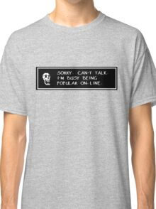 Undertale - Sorry, can't talk. I'm busy being popular on-line. Classic T-Shirt