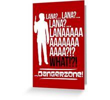 LANAAAAAAA!?!... Danger Zone! (Alternative) Greeting Card