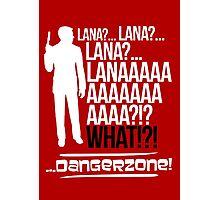 LANAAAAAAA!?!... Danger Zone! (Alternative) Photographic Print