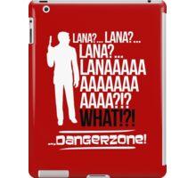 LANAAAAAAA!?!... Danger Zone! (Alternative) iPad Case/Skin