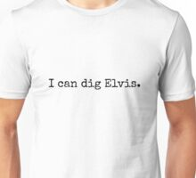I can dig Elvis Unisex T-Shirt