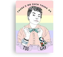 There's no such thing as too gay Canvas Print