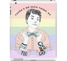 There's no such thing as too gay iPad Case/Skin