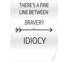 Divergent - 'There's a fine line between Bravery and Idiocy' Poster