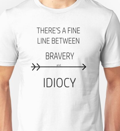 Divergent - 'There's a fine line between Bravery and Idiocy' Unisex T-Shirt