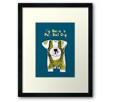 My Name is Pup Bull Dog - Bull Dog - Dog - Hond Framed Print