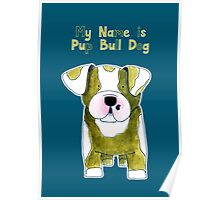 My Name is Pup Bull Dog - Bull Dog - Dog - Hond Poster
