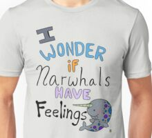 Do narwhals have feelings!?!! Unisex T-Shirt