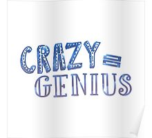 Crazy Equals Genius Poster