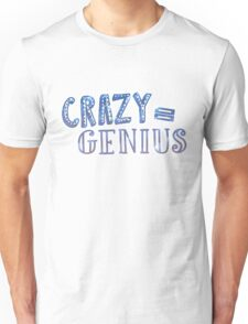 Crazy Equals Genius Unisex T-Shirt